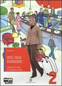 Hotel Italia buongiorno. Per gli Ist. professionali