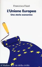 L' Unione Europea. Una storia economica