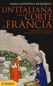 Un' italiana alla corte di Francia. Christine de Pizan, intellettuale e donna
