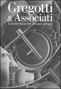 Gregotti & Associati. L'architettura del disegno urbano