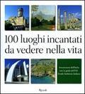 100 luoghi incantati da vedere nella vit
