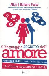 Il linguaggio segreto dell'amore. Perché gli uomini corteggiano con la pancia e le donne apprezzano il lato B