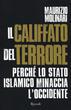 Il Il Califfato del terrore. Perché lo Stato islamico minaccia l'Occidente