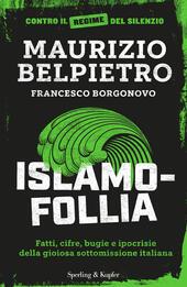 Islamofollia. Fatti, cifre, bugie e ipocrisie della gioiosa sottomissione italiana