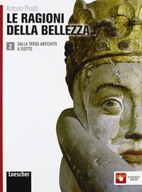Le ragioni della bellezza. Con espansione online. Vol.2. Dalla tarda antichità a Giotto: libro