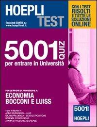 Hoepli test. 5001 quiz per entrare in università. Per le prove di ammissione a: economia, Bocconi e Luiss: libro