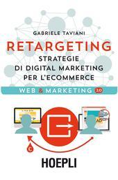 Retargeting. Strategie di digital marketing per l'ecommerce