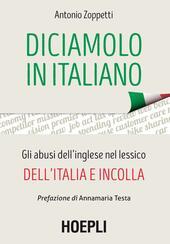 Diciamolo in italiano. Gli abusi dell'inglese nel lessico dell'Italia e incolla