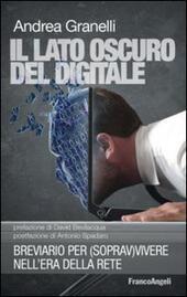 Il lato oscuro del digitale. Breviario per (soprav)vivere nell'era della rete