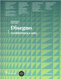 DISEGNO, ARCHITETTURA ED ARTE - Vol. 1 + eserciziario + est. digitali