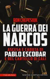 La guerra dei narcos. Ascesa e caduta di Pablo Escobar e del cartello di Cali