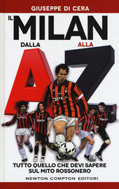 Il Milan dalla A alla Z. Tutto quello che devi sapere sul mito rossonero