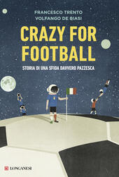 Crazy for football. Storia di una sfida davvero pazzesca