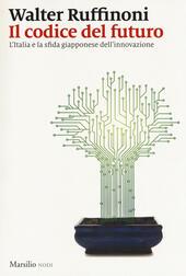 Il codice del futuro. L'Italia e la sfida giapponese dell'innovazione