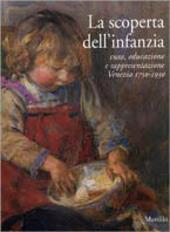 La scoperta dell'infanzia. Cura, educazione e rappresentazione. Venezia 1750-1930