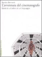 L' avventura del cinematografo. Storia di un'arte e di un linguaggio. Ediz. illustrata