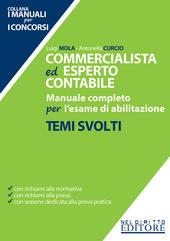 Commercialista ed esperto contabile. Manuale completo per l'esame di abilitazione. Temi svolti