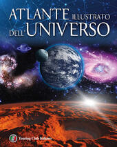 Atlante illustrato dell'universo. Ediz. illustrata