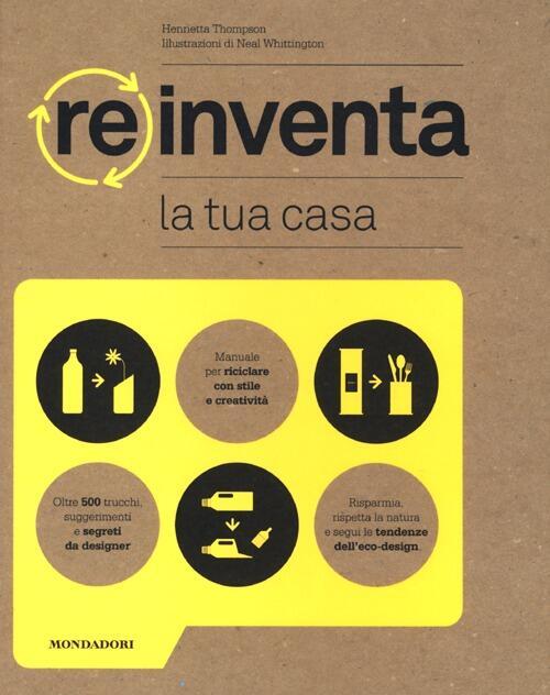 Reinventa la tua casa henrietta thompson libro for Personalizza la tua casa
