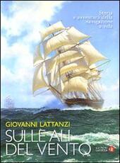 Sulle ali del vento. Storia e avventura della navigazione a vela