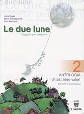 Le  due lune. Antologia-Letteratura italiana. Con materiali per il docente. Vol.2