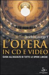 L' opera in CD e video. Guida all'ascolto di tutte le opere liriche