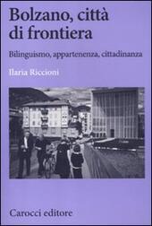 Bolzano, città di frontiera. Bilinguismo, appartenenza, cittadinanza