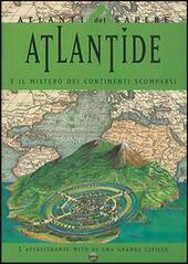 Atlantide e il mistero dei continenti scomparsi. L'affascinante mito di una grande civiltà