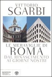 Le meraviglie di Roma. Dal Rinascimento ai giorni nostri