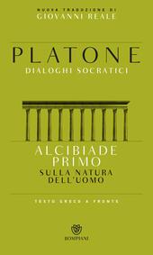 Alcibiade primo. Sulla natura dell'uomo. Dialoghi socratici. Testo greco a fronte