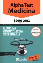 Alpha Test. Medicina. 8000 quiz. Per l'ammissione a medicina, odontoiatria, veterinaria