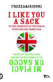 I like you a sack. To the conquest of the world with english from fear-Mi piaci un sacco. Alla conquista del mondo con l'inglese da paura