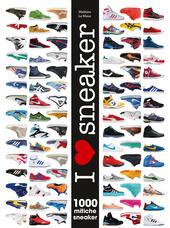 I love sneaker. 1000 mitiche sneaker. Ediz. illustrata