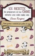 101 ricette da preparare al tuo cane alm