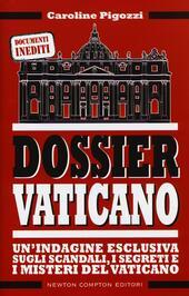 Dossier Vaticano. Un'indagine esclusiva sugli scandali, i segreti e i misteri del Vaticano