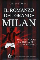 Il romanzo del grande Milan. Dal 1899 a oggi. La storia del mito rossonero
