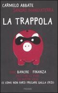 trappola. Come banche e finanza mettono