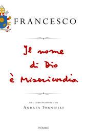 Il nome di Dio è misericordia. Una conversazione con Andrea Tornielli