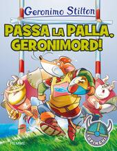 Passa la palla, Geronimord! Ediz. a colori