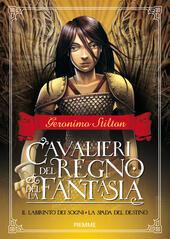 Il labirinto dei sogni-La spada del destino. Cavalieri del Regno della fantasia. Vol. 1