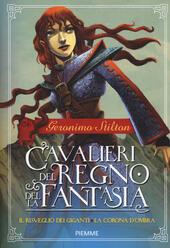 Il risveglio dei giganti-La corona d'ombra. Cavalieri del Regno della Fantasia. Vol. 2