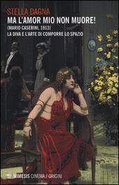 Ma l'amor mio non muore! (Mario Caserini, 1913). La diva e l'arte di comporre lo spazio