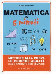 Matematica in 5 minuti. Mettere alla prova le proprie abilità non è mai stato così semplice