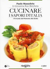 Cucinare i sapori d'Italia. 170 ricette dal Piemonte alla Sicilia