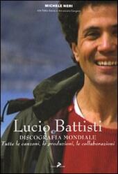 Lucio Battisti. Discografia mondiale. Tutte le canzoni, le produzioni, le collaborazioni