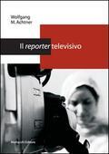 reporter televisivo. Manuale pratico per