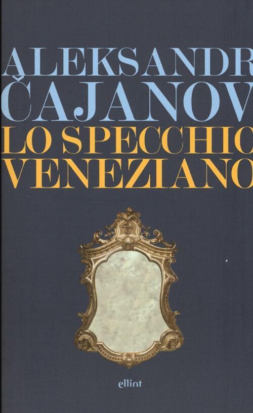 Lo specchio veneziano aleksandr v cajanov libro - Poesia lo specchio ...