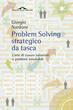 Problem solving strategico da tasca. L'arte di trovare soluzioni a problemi...