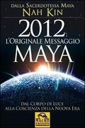 2012. L'originale messaggio Maya. Dal co
