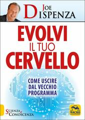 Evolvi il tuo cervello - Joe Dispenza